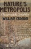 Nature's Metropolis: Chicago and the Great West  William Cronon  Awarded the 1992 Bancroft Prize and the Chicago Tribune Heartland Award for Best Nonfiction Book of 1991.In this groundbreaking work, William Cronon gives us an environmental perspective on the history of nineteenth-century America. By exploring the ecological and economic changes that made Chicago America's most dynamic city and the Great West its hinterland, Mr. Cronon opens a new window onto our national past. This is the story of city and country becoming ever more tightly bound in a system so powerful that it reshaped the American landscape and transformed American culture. The world that emerged is our own.