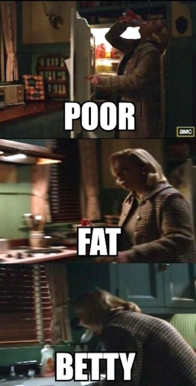 Poor Fat Betty…