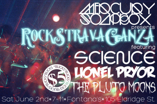 THIS SATURDAY!!! ROCK SHOW!! CHEAP!! msoapboxmusic:  ROCKSTRAVAGANZA!! Join us for a FACE-MELTINGLY good time on Saturday June 2nd at the World Famous FONTANA'S! Featuring the incredible talents of Science - http://www.facebook.com/sciencenj Lionel Pryor - http://www.facebook.com/lionel.pryorThe Pluto Moons - http://www.facebook.com/scumguzzlers?ref=tsand more!!only a $5 cover! LETS ROCK!!  Saturday, June 2nd 7pm-11pm Fontana's Bar and lounge 105 Eldridge St. between Broome and Grand