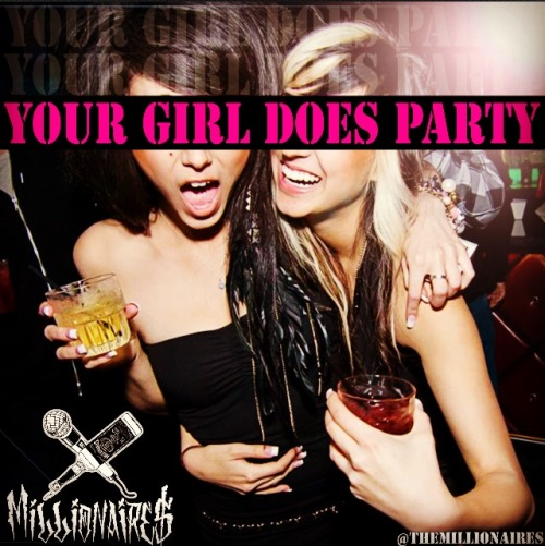 "melissamillionaire:  MILLIONAIRES - ‎""YOUR GIRL DOES PARTY"" Mixtape OUT NOW!!!!! - Download it for free HERE!!!!-http://www.datpiff.com/mixtapes-detail.php?id=351589"