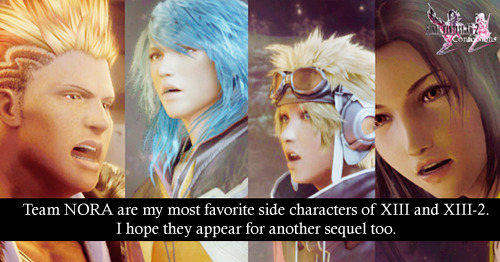 finalfantasyxiii-2confessions:  Team NORA are my most favorite side characters of XIII and XIII-2. I hope they appear for another sequel too.