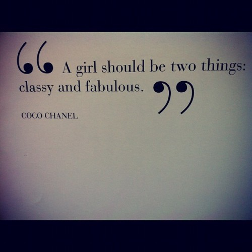tambienincisiva:  A girl should be two things: Classy & Fabulous. (Taken with instagram)