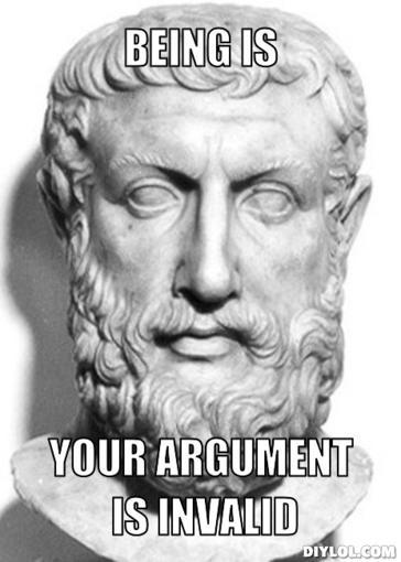 """Your argument is ivalid, dude."" – Parmenides"