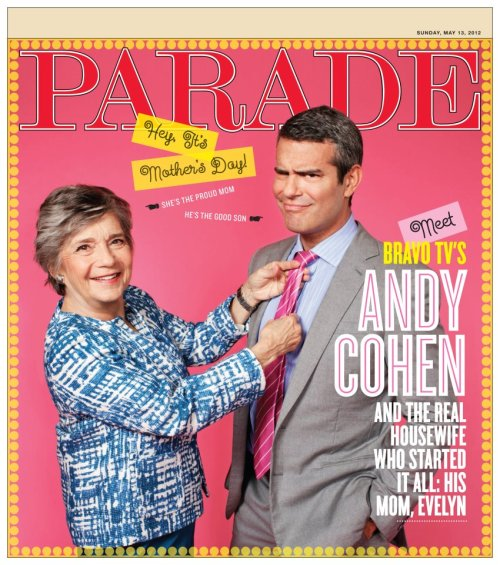 tellmewherethisis:  Parade Cover with Andy Cohen and his lovely mother.  Big thanks to the Parade crew for putting this together…