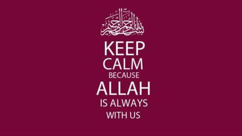 islamicthinking:  Keep calm because Allah SWT is always with us.