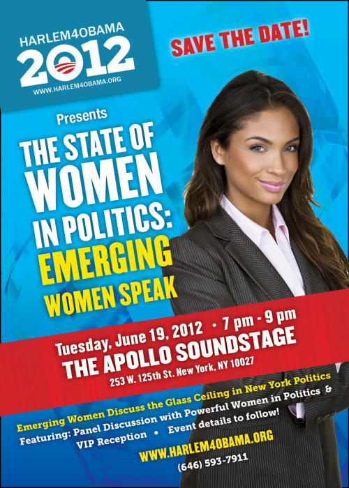 [PANEL + COCKTAIL AND NETWORKING RECEPTION] Women in PoliticsHosted by Harlem 4 Obama DATE CHANGE: June 19, 2012 | 7-9pm Apollo Soundstage, located at 253 West 125th Street (Between Adam Clayton Powell, Jr. Boulevard (7th Avenue) and Frederick Douglass Boulevard (8th Avenue)New York, NY U.S.A. 10027Admission: $25 | For tickets, visit http://bit.ly/Lrv6JeWebsite: harlem4obama.org | Facebook Group Page: http://on.fb.me/JBTho7Facebook Event Page: http://on.fb.me/Mx7Uqm | Twitter: @harlem4obamaFor more additional information please call 646-593-7911 or emergingwomen2012@gmail.com Enterprising women run businesses, non-profits and institutions. Yet, there is a profound underrepresentation of women in elected office. The panel session will examine the overall political landscape as it applies to women nationally, in New York City and in Harlem. Hear up and coming young women discuss openly and honestly the state of women in politics, the barriers that prevent women from entering politics and layout approaches to making genuine sustainable correction. Emerging Women Speak is part of an ongoing movement to ensure that young women step forward to shape and advance progressive policies and politics in our changing community and nation. JOIN US and SPREAD the word!MODERATORMichaela Angela Davis - Image Activist/Writer/ConversationalistFEATURED PANEL SPEAKERS Tamika Mallory - Executive Director, National Action Network L. Joy Williams - Political strategist and founder of LJW Community Strategies Esther Armah - New York radio WBAI host, playwright, award-winning international journalist and national best-selling author Marisol Alacatara - District Leader for the 70th AD Glynda Carr - Co-Founder of Higher Heights for America ***This is a nonpartisan event***Program Highlights Panel Discussion/Q&A (7pm-8:15pm) VIP Cocktail Reception (8:15-9:00pm) (Reception provided by ArtieEvents of the hit show, Chef Roble on Bravo).