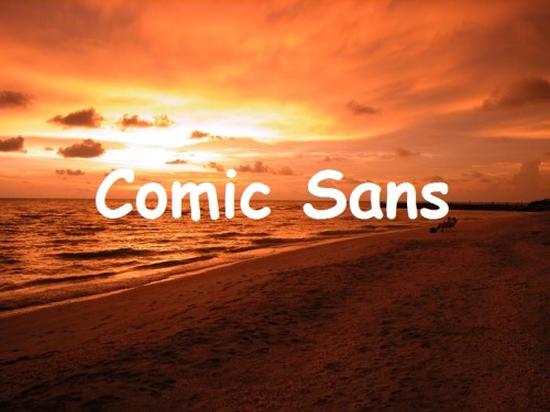 too many haters man. BRINGIN THE COMIC SANS BACK!
