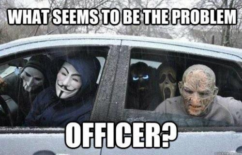 Yes officer, whats wrong?