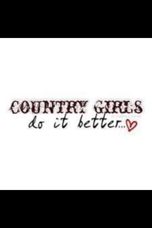 Country Girls do everything better!