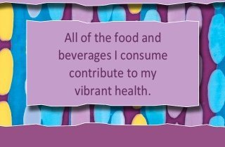 All of the food and beverages I consume contribute to my vibrant health.~ Louise L. Hay