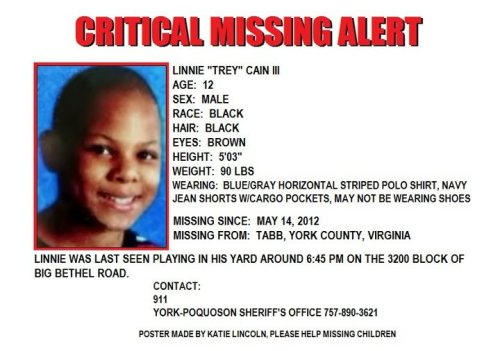 "cocobdemure:  TABB, YORK COUNTY, VIRGINIA * CRITICAL MISSING CHILD ALERT * LINNIE ""TREY"" CAIN III 12 Y/O LAST SEEN AT HIS HOME ON THE 3200 BLOCK OF BIG BETHEL ROAD.MISSING SINCE: MAY 14, 2012CONTACT: 911YORK-POQUOSON SHERIFF'S OFFICE 757-890-3621"