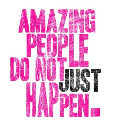 Pinterest Quote Find: Amazing people do not just happen. As seen on: pinterest.com/vintageluxe/