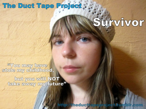 "The Duct Tape Project""Survivor"" ""You may have stole my childhood, but you will NOT take away my future"""