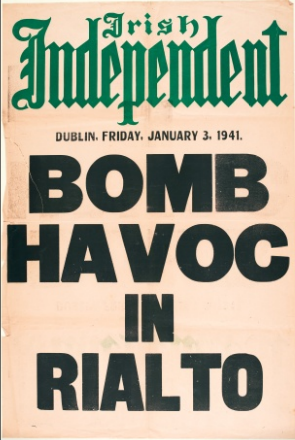 News poster, Irish Independent, 1941. On 2nd and 3rd January 1941, German bombs were dropped on Dublin, either to offload bombs ensuring planes were lighter for return flight, or because of navigator error.  Despite injuries and property damage, nobody was killed in the bombings.