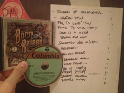 jhnmyr:  The official release copy of Born and Raised (just opened) next to the track list on my refrigerator since 5/11. Keep working for that final product. You will get there.  Can we hang out?