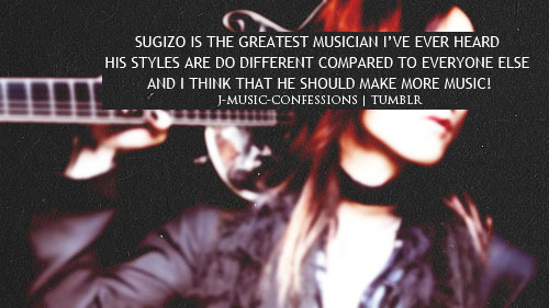 SUGIZO IS THE GREATEST MUSICIAN I'VE EVER HEARD HIS STYLES ARE DO DIFFERENT COMPARED TO EVERYONE ELSE AND I THINK THAT HE SHOULD MAKE MORE MUSIC!