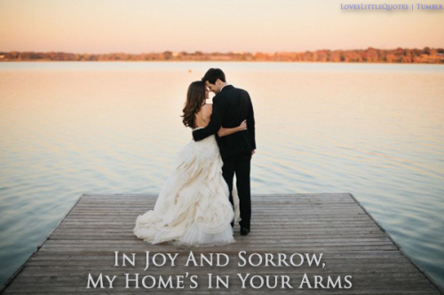 In Joy and Sorrow, My Home's In Your Arms