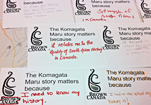 Captions: The Komagata Maru story matters because It makes you realize that multi-cultural means it's white only true Canada It relates to me the Reality of South Asian history in Canada Struggle of South Asians in Canada I need to know my history I had no idea what my history is!  (via Komagata Maru)