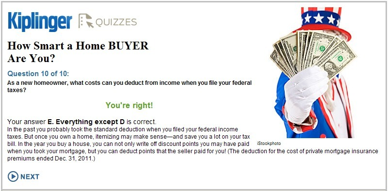 This is a great Home Buyer Quiz from Kiplinger.  No matter how finanicially savvy you may be, I bet that you learn something new. I know I did!