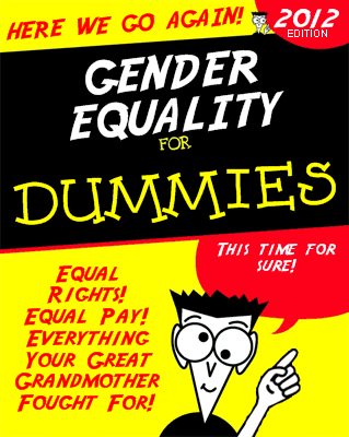 It's Gender Equality for Dummies! Equal rights! Equal Pay! Everything your great grandmother fought for! www.wtwdeclaration.org