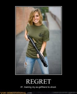 "REGRET - Very Demotivational - The Demotivational Posters Blogmemebase.com xREGRET#1. train­ing my ex-girlfriend to shootSub­mit­ted by:Copy & paste this:<a href=""http://verydemotivational.memebase.com/2012/05/16/demotivational-posters-regret-6/?utm_source=embed&utm_medium=web&utm_campaign=sharewidget…"