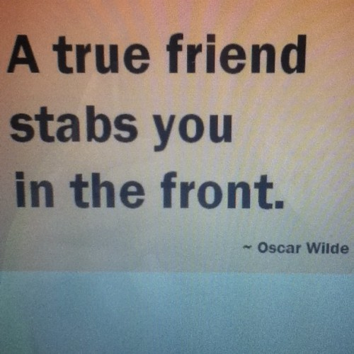 I get what this quote mean… #OscarWilde on #TrueFriends! (Taken with instagram)