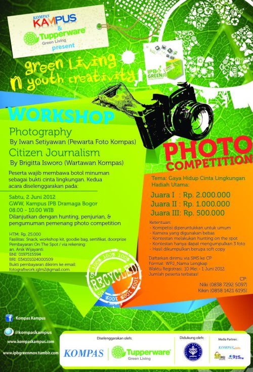 IGLM #2 WORKSHOP and PHOTO COMPETITION! Dengan pelatihan fotografi dan citizen journalism langsung dari Kompas, dan kompetisi fotografi berhadiah jutaan rupiah! For more detailed information, check out our poster, atau hubungi CP kami, Niki (083872925097) dan Kikin (085814216195) Ayo, tegakkan gaya hidup cinta lingkungan! Green Your Mind, Green Your Style!