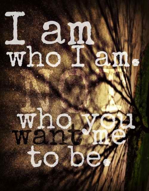 nathaliejae:  I am who I am. NOT who u want me to be.
