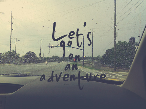 let's go on an adventure.