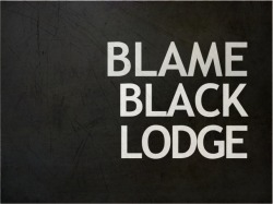 Blame - 'Black Lodge'.  Teaser video currently streaming on YouTube http://www.youtube.com/watch?v=QqpCHVlvKnQ Greetings and salutations. Black Lodge is the second teaser from our forthcoming full length LP. Our first 'promo single', titled Best I Could Be, is currently streaming on my personal YouTube channel (JamesInReelLife).