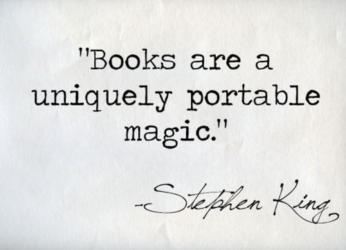 """Books are a uniquely portable magic."" Steven King"