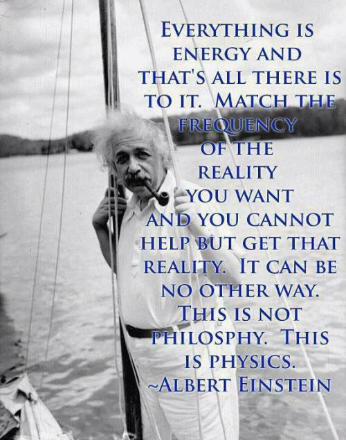 """Everything is energy and that's all there is to it."" - Einstein #EPICWIN"