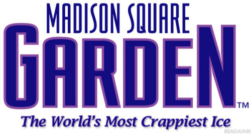 "A True Tagline: ""Madison Square Garden: The World's Most Crappiest Ice"""
