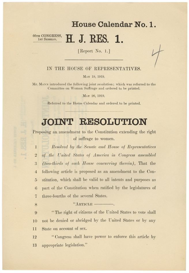 congressarchives:  On May 19, 1919 House Joint Resolution 1 was introduced. The resolution proposed a Constitutional amendment extending the right to vote to women. The resolution was passed in the House on May 21, and in the Senate on June 4. Once the proposed amendment passed Congress, it was sent to states for ratification. On August 18, 1920 the amendment was ratified and became part of the U.S. Constitution.  House Joint Resolution 1, 5/19/1919, HR 66A-B6, Records of the U.S. House of Representatives (ARC 1633885)