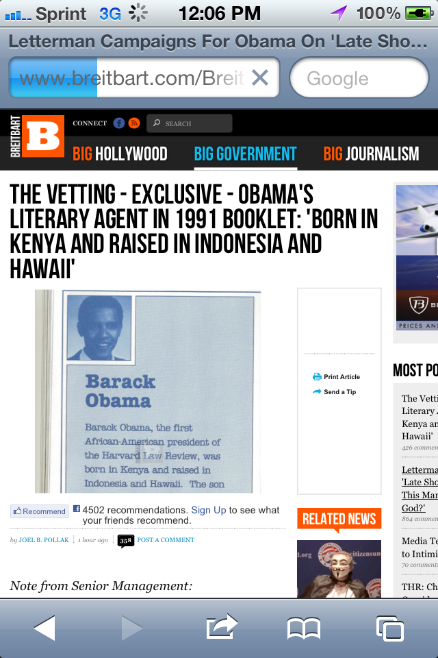 "http://www.breitbart.com/Big-Government/2012/05/17/The-Vetting-Barack-Obama-Literary-Agent-1991-Born-in-Kenya-Raised-Indonesia-Hawaii  I've never been a ""birther"" or cared any more than to think it would be awesome if they were right and the POTUS (Prick of the United States) was found to be in breach of the Constitution and guilty of the biggest fraud in American history.  This however places me closer than I thought I'd ever be to being a ""birther."""