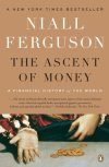 The Ascent of Money: A Financial History of the World  Niall Ferguson  A richly original look at the origins of money by one of Harvard's smartest history professors. Its a truly fascinating read that acts as a great primer for anybody who's ever wondered about the evolution of money, banking and of the world.