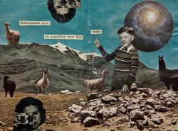 """Hallucination Must Be Something More Than Reality"" - Mixed media collage, 2012."