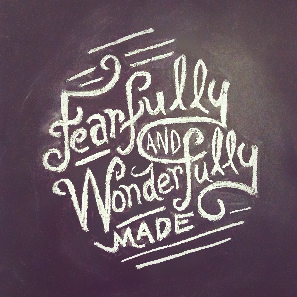 typographicverses:  Fearfully and wonderfully made. Psalm 139:14. Designed by Kyle Steed (@kylesteed).