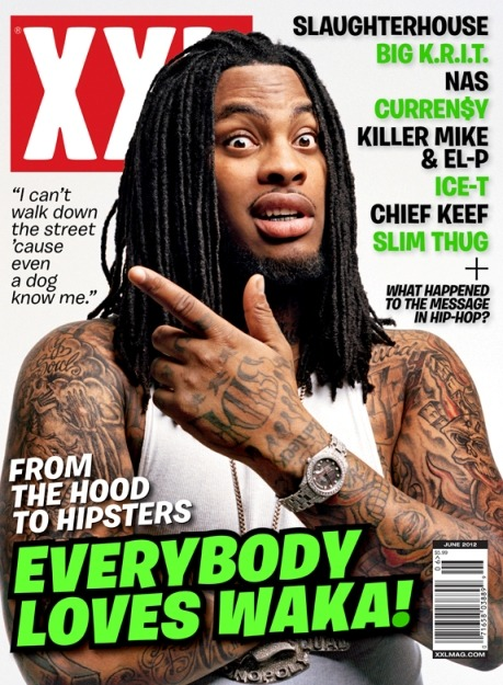 "Waka Flocka covers June 2012 XXL Magazine, and his up to his usual antics.  ""I got a whole label, man. We fire. We the new Wu-Tang, Roc-A-Fella. We what these labels are trying to create right now. We the new Cash Money. Squad! Flockaveli was the return of gangsta. I brought gangsta back, man."""