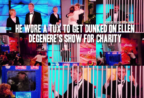 reasons-to-love-hugh-laurie:  Reason 139: He wore a tux to get dunked on Ellen Degeneres' show for charity. Read More