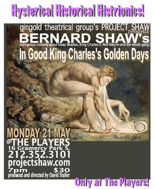 The Gingold Theatrical Group's Project Shaw presents Bernard Shaw's IN GOOD KING CHARLES'S GOLDEN DAYS, Monday, May 21 at The Players.  7PM.  Admission is $30.
