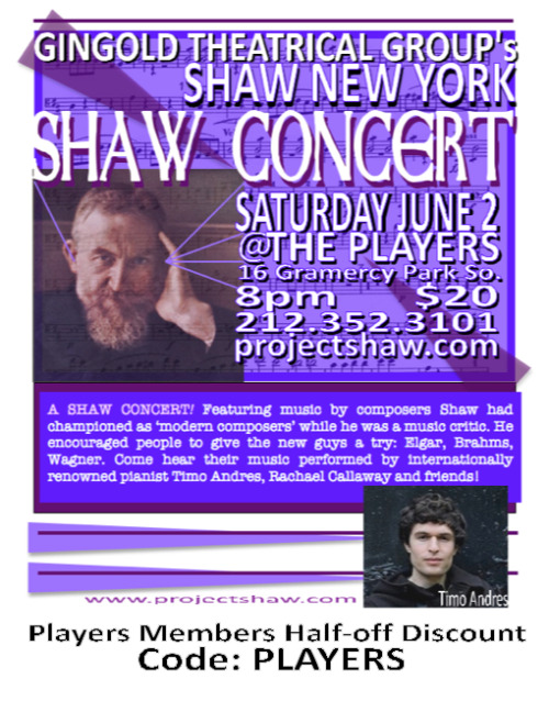 The Gingold Theatrical Group's Shaw New York presents A SHAW CONCERT, Saturday, June 2 at The Players.  8PM.  Admission is $20.  Players Half-Off Discount Code is PLAYERS.