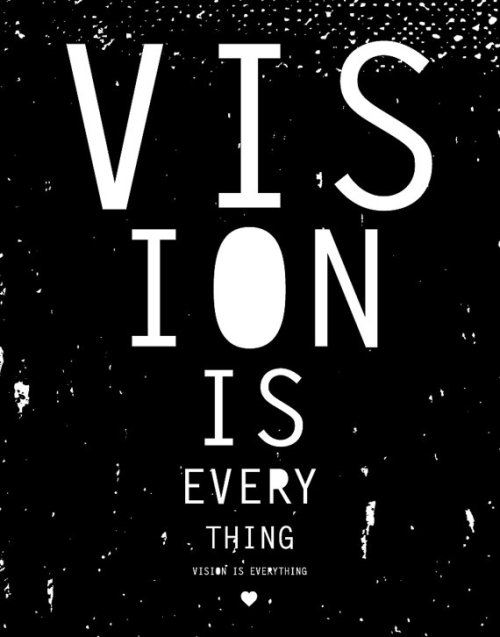 VISION IS EVERYTHING print at Etsy http://www.etsy.com/listing/85245479/11-x-14-screen-print-vision-is