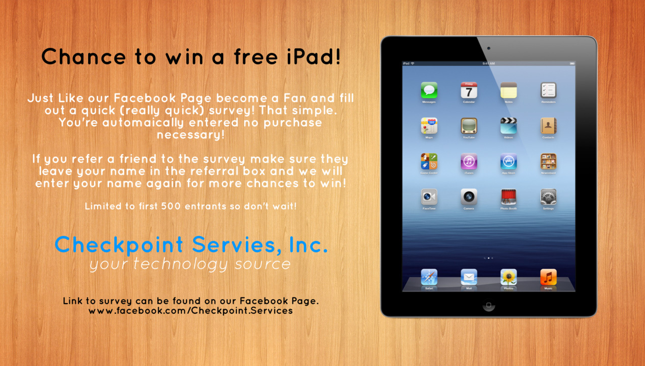Win a free iPad! Like us on Facebook and fill out a quick survey and your automatically entered to win!  First 500 entrants only! So hurry up! Survey link: http://www.surveymonkey.com/s/WJCRGBD