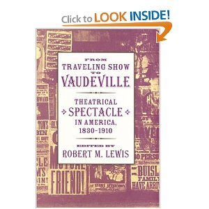 Hey everyone, If anyone is interested in Vaudeville, a friend of mine recommended this book to me. Happy Reading! From Traveling Show to Vaudeville: Theatrical Spectacle in America, 1830-1910, By Robert M. Lewis