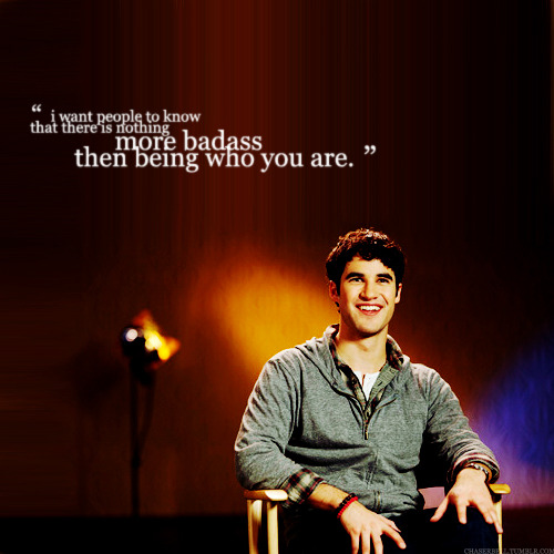 justdarrenlove:  So be who you are.