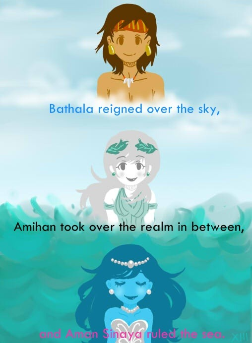 The 3 Tagalog Primordial deities that created the first people and islands. Bathala, the Sky God. Amihan the Goddess/God (it varied from the different accounts) who can also turn into a bird of the Northeast Wind. And Aman Sinaya the Sea Goddess.