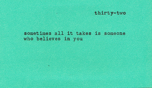 whatever-floats-your-quote-boat:  i believe in you