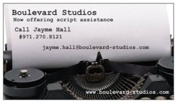 SCRIPT ASSISTANCE AVAILABLE! Boulevard Studios receives script submissions by the dozen on a daily basis! Too often we have to turn a script away or we have a hard time even reading the material due to numerous issues- we can help with this problem. Please email for rates and our availability. Start your project with a professional, industry standard formatted script!