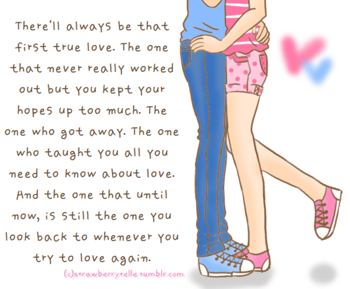 bestlovequotes:  There'll always be that first true love | Courtesy FOLLOW BEST LOVE QUOTES ON TUMBLR  FOR MORE LOVE QUOTES